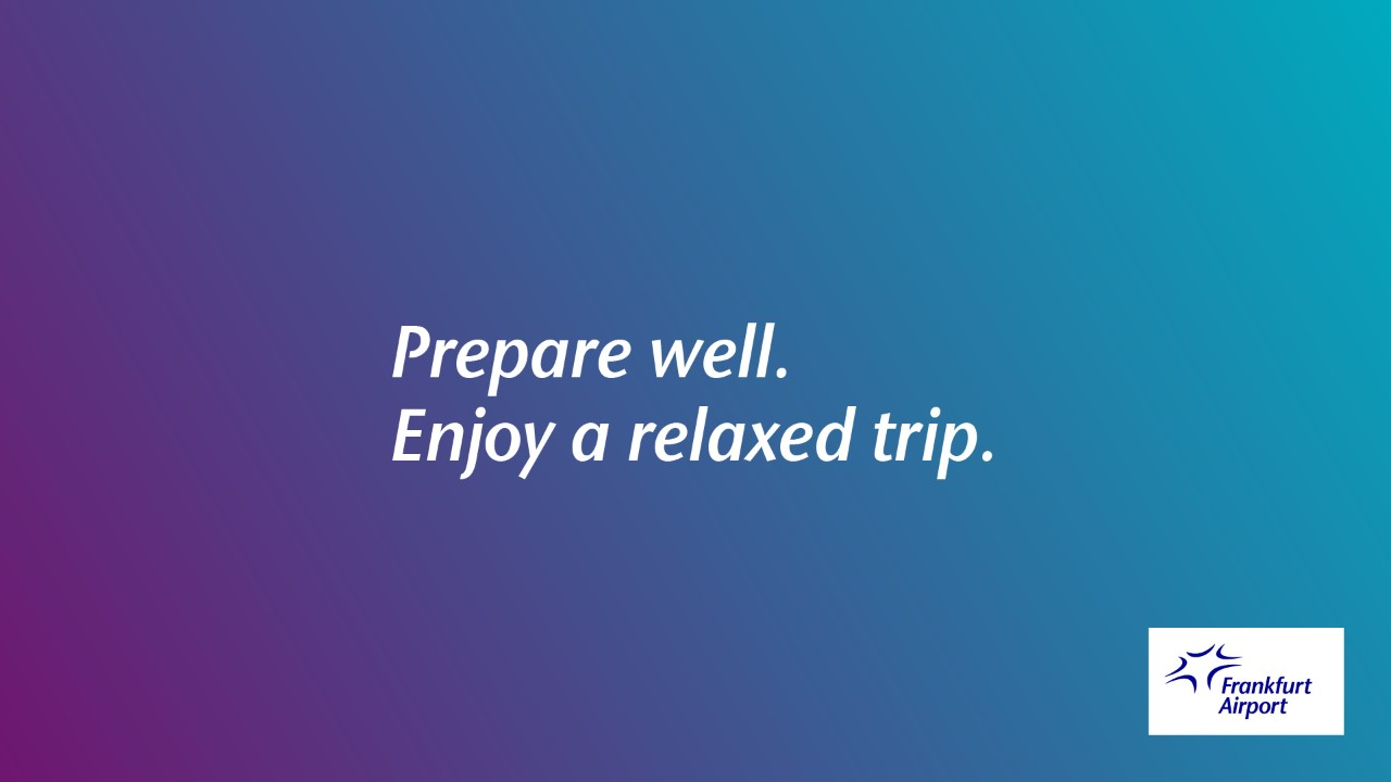 Prepare well. Enjoy a relaxed trip.